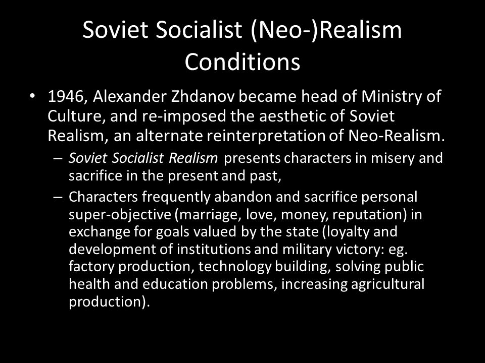 Soviet Socialist (Neo-)Realism Conditions Filmmakers resisting or creating subversive work were harassed or disemployed, or their scripts and films were corrected with state controlled changes.