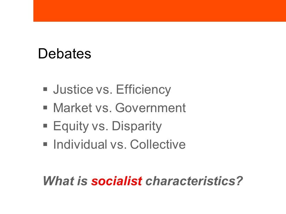 Debates  Justice vs. Efficiency  Market vs. Government  Equity vs.
