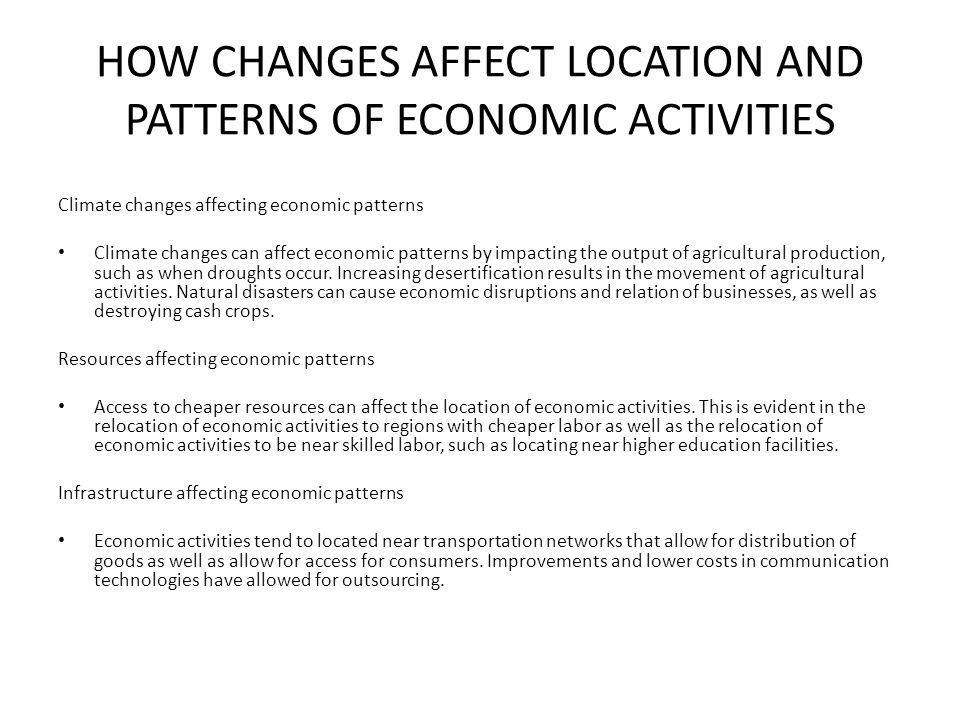HOW CHANGES AFFECT LOCATION AND PATTERNS OF ECONOMIC ACTIVITIES Climate changes affecting economic patterns Climate changes can affect economic patter
