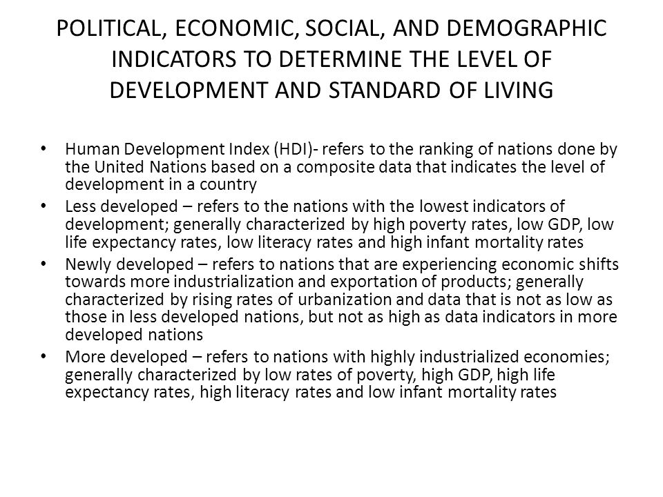 POLITICAL, ECONOMIC, SOCIAL, AND DEMOGRAPHIC INDICATORS TO DETERMINE THE LEVEL OF DEVELOPMENT AND STANDARD OF LIVING Human Development Index (HDI)- re