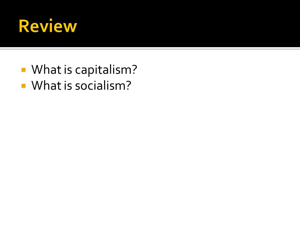  What is capitalism?  What is socialism?