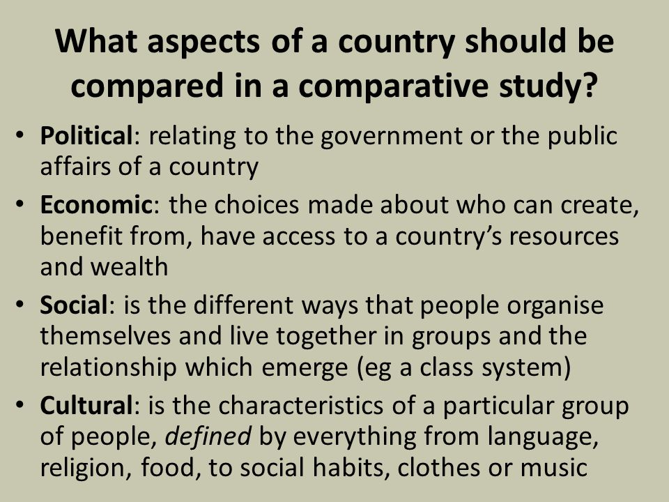 What aspects of a country should be compared in a comparative study? Political: relating to the government or the public affairs of a country Economic