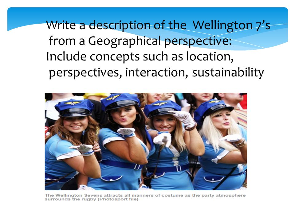 Write a description of the Wellington 7's from a Geographical perspective: Include concepts such as location, perspectives, interaction, sustainability