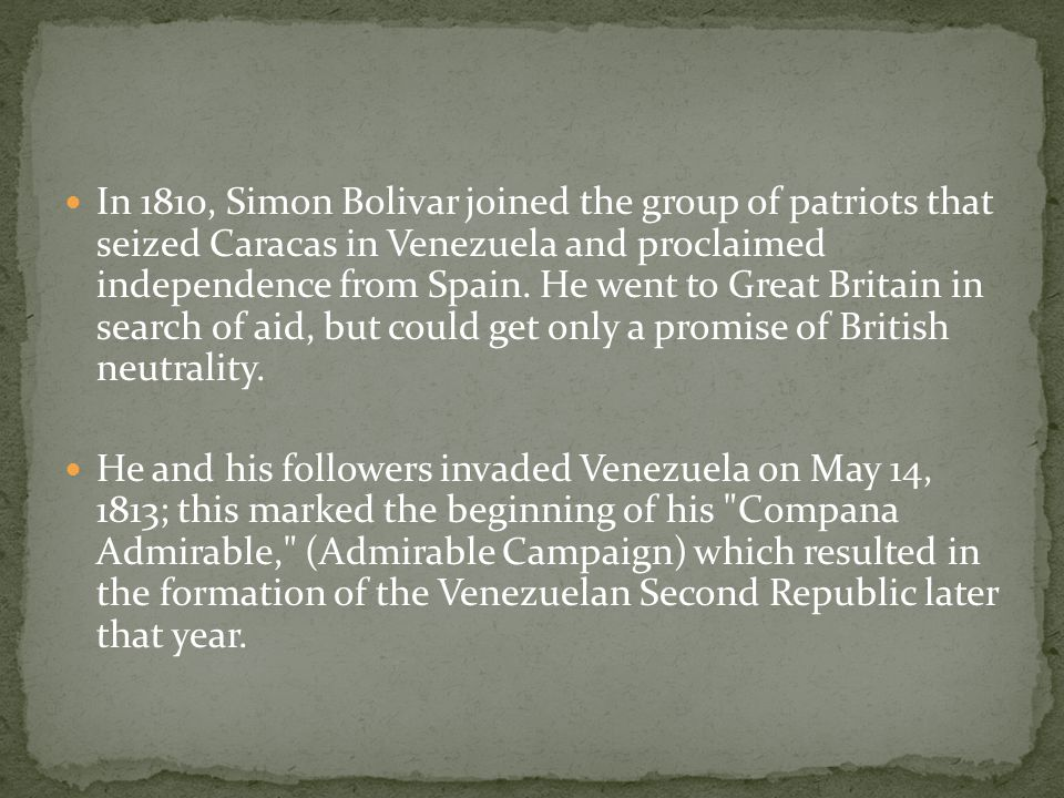 In 1810, Simon Bolivar joined the group of patriots that seized Caracas in Venezuela and proclaimed independence from Spain.