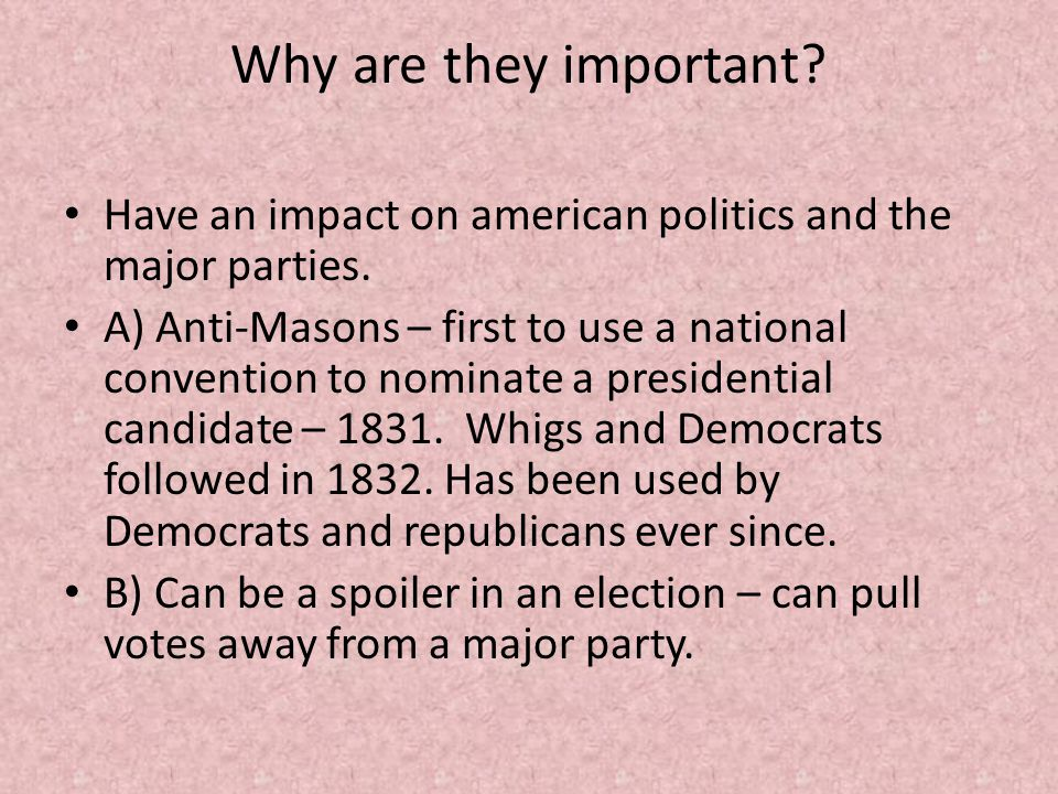 Why are they important.Have an impact on american politics and the major parties.