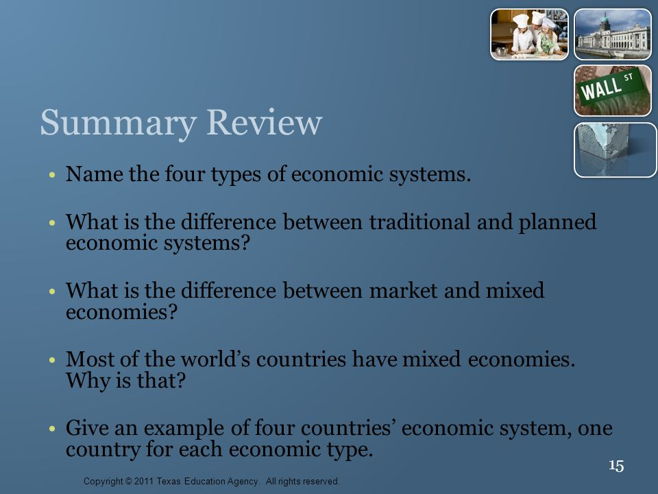 15 Summary Review Name the four types of economic systems.