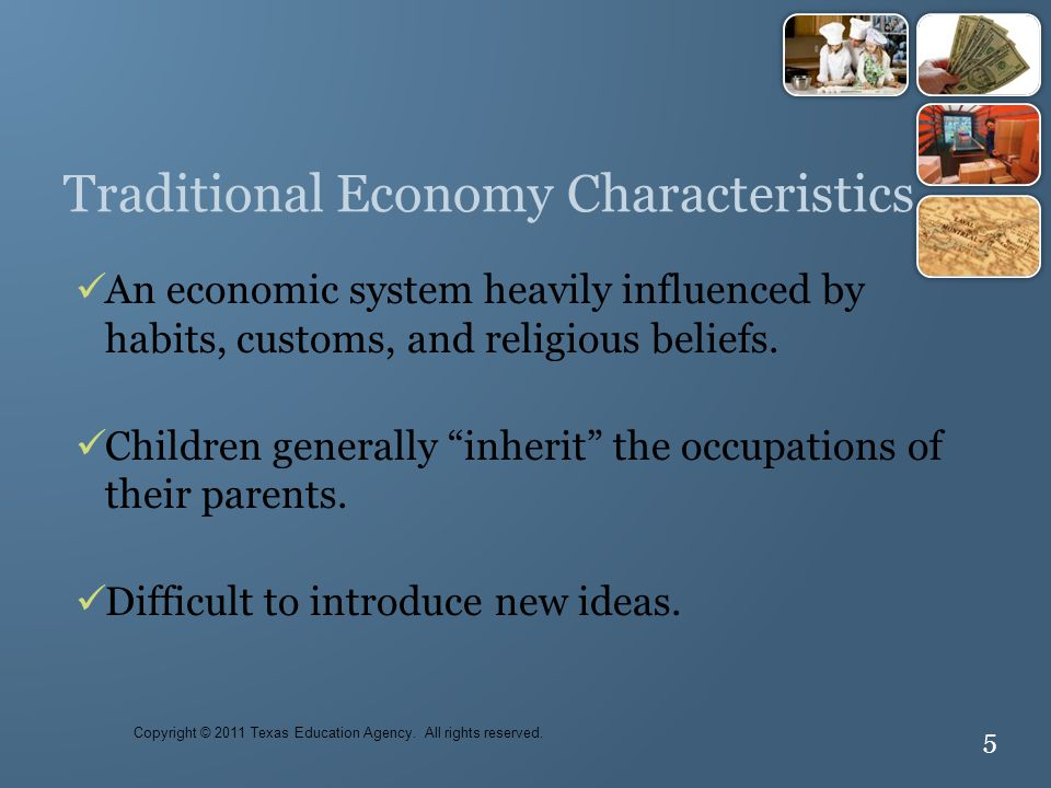 5 Traditional Economy Characteristics An economic system heavily influenced by habits, customs, and religious beliefs.