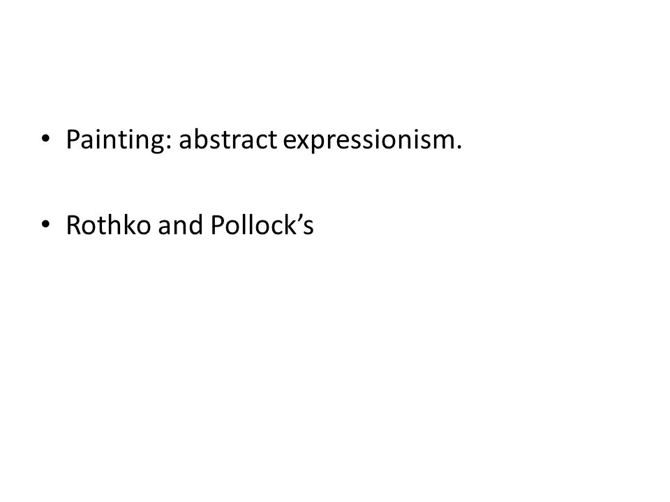 Painting: abstract expressionism. Rothko and Pollock's