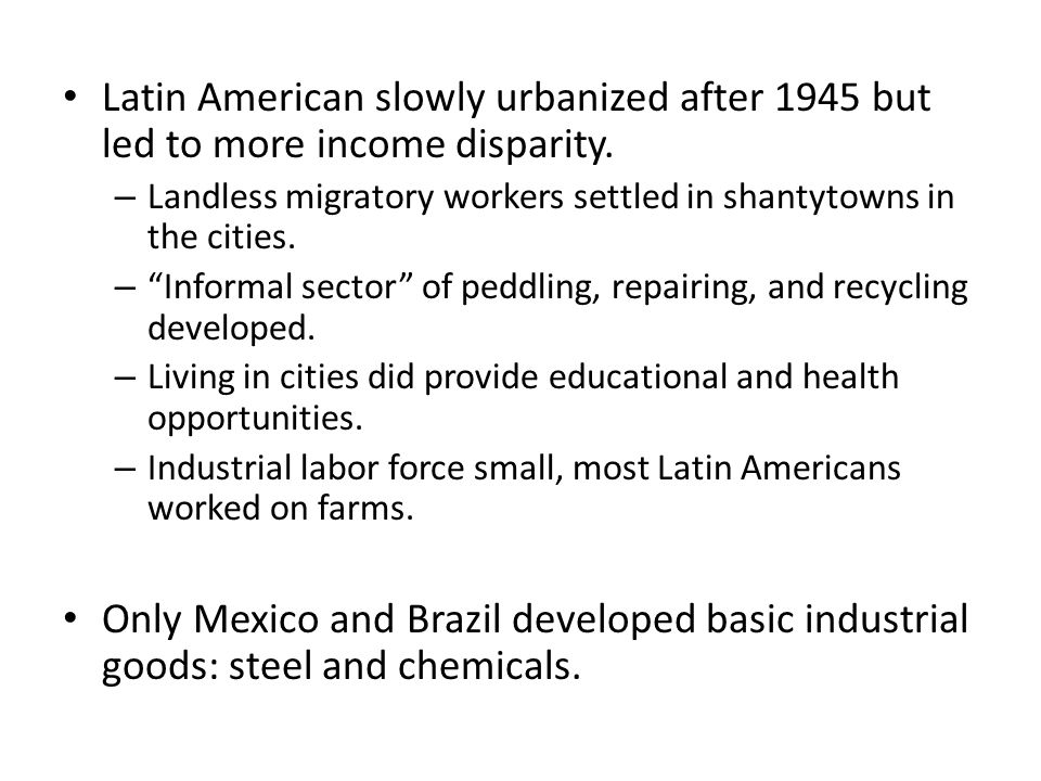 Latin American slowly urbanized after 1945 but led to more income disparity.