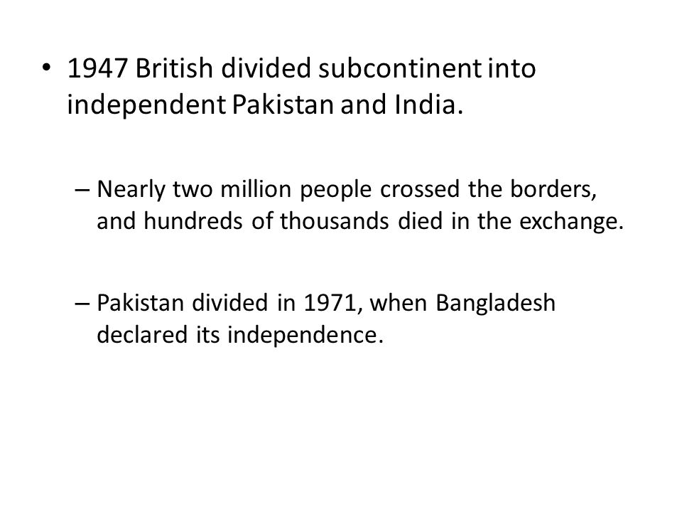1947 British divided subcontinent into independent Pakistan and India.