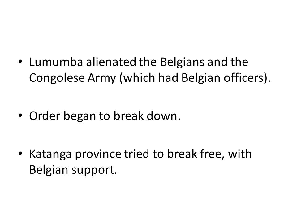 Lumumba alienated the Belgians and the Congolese Army (which had Belgian officers).