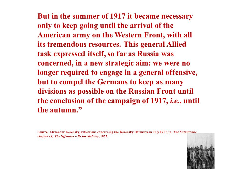 But in the summer of 1917 it became necessary only to keep going until the arrival of the American army on the Western Front, with all its tremendous