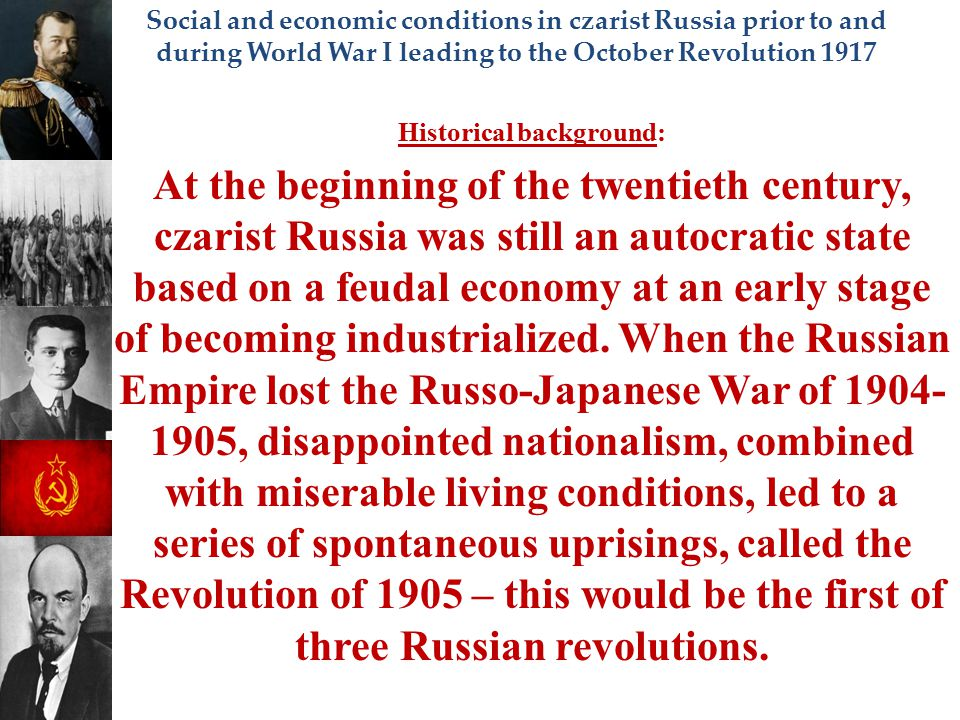 Social and economic conditions in czarist Russia prior to and during World War I leading to the October Revolution 1917 Historical background: At the