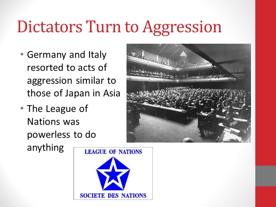 Dictators Turn to Aggression Germany and Italy resorted to acts of aggression similar to those of Japan in Asia The League of Nations was powerless to do anything