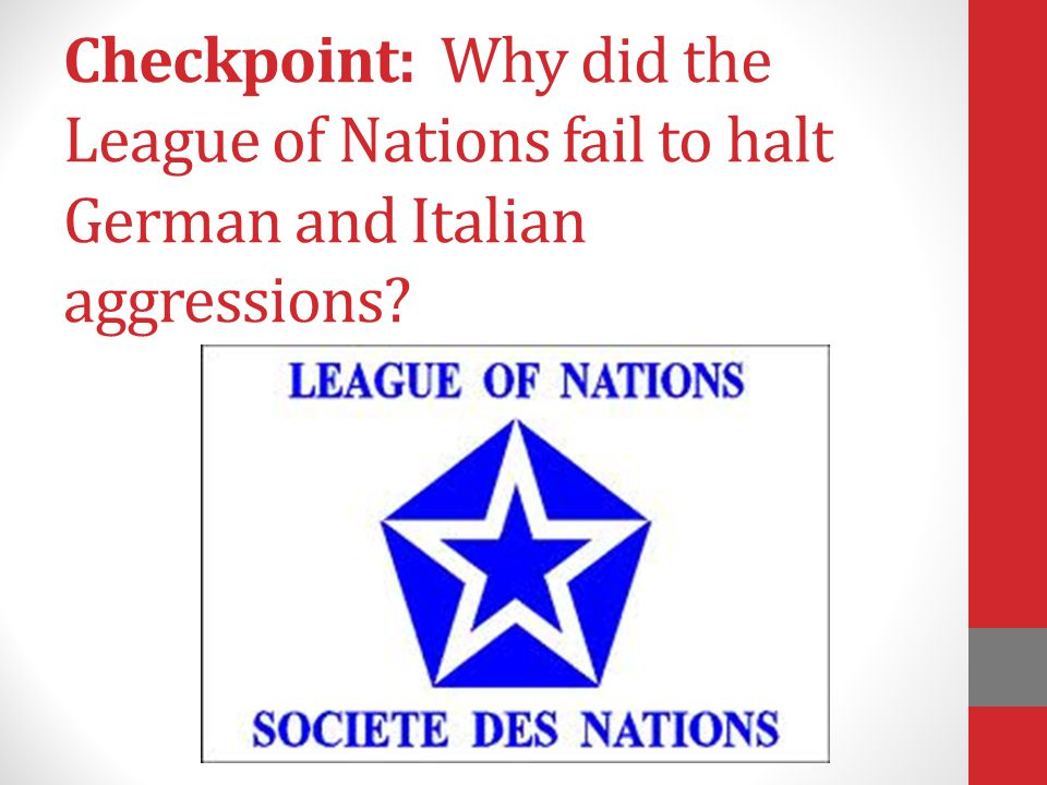 Checkpoint: Why did the League of Nations fail to halt German and Italian aggressions?