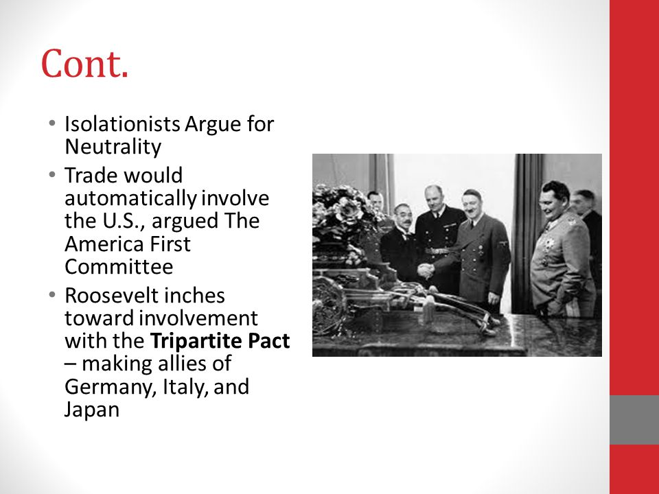 Cont. Isolationists Argue for Neutrality Trade would automatically involve the U.S., argued The America First Committee Roosevelt inches toward involv