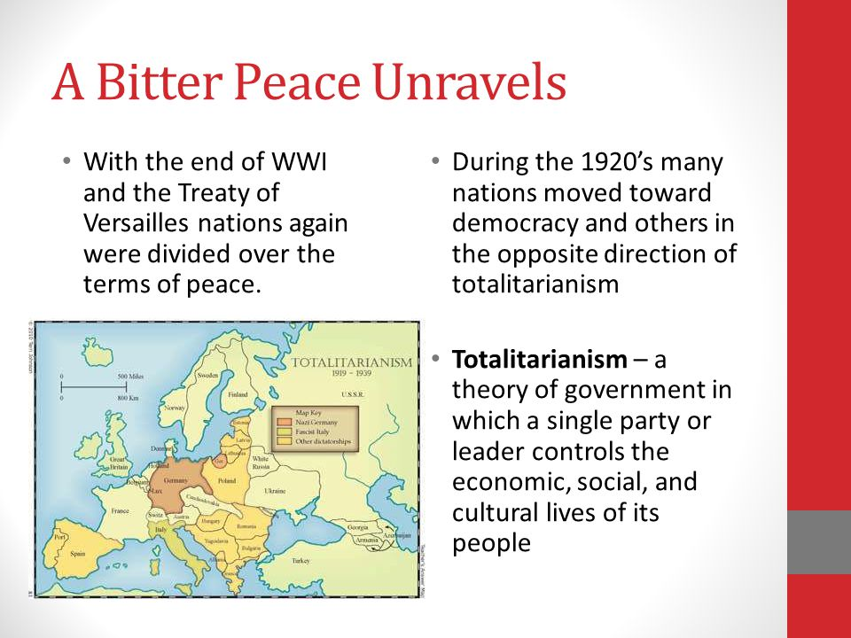 A Bitter Peace Unravels With the end of WWI and the Treaty of Versailles nations again were divided over the terms of peace.