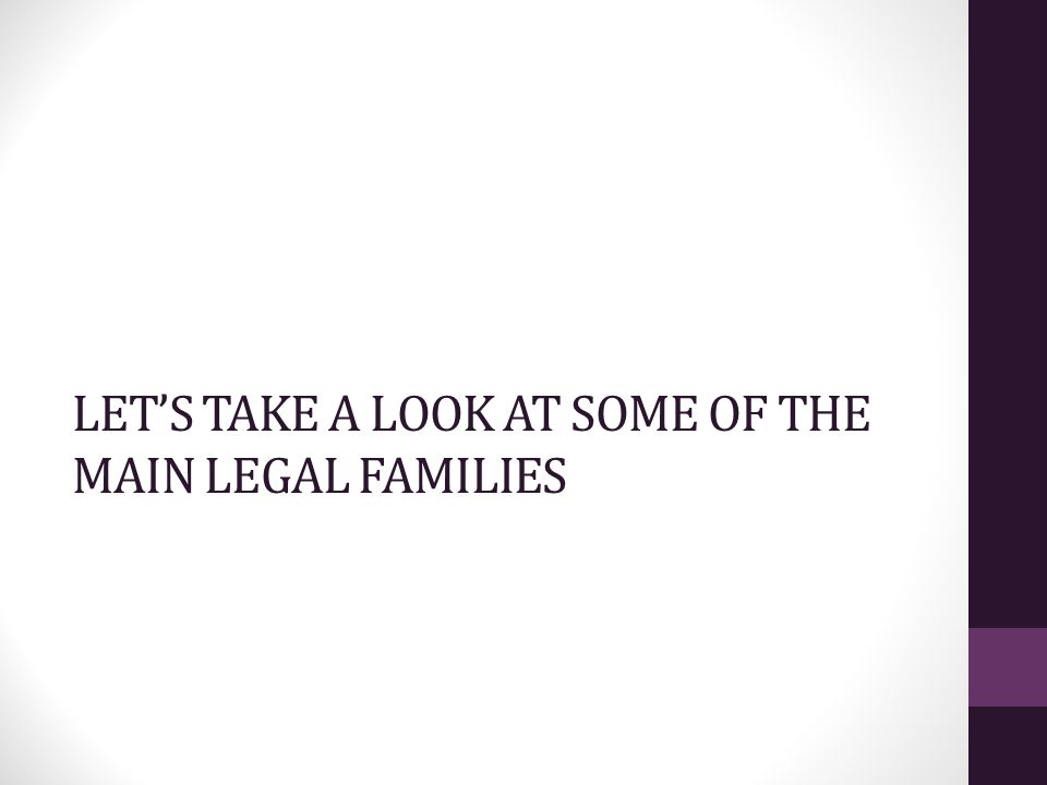 LET'S TAKE A LOOK AT SOME OF THE MAIN LEGAL FAMILIES
