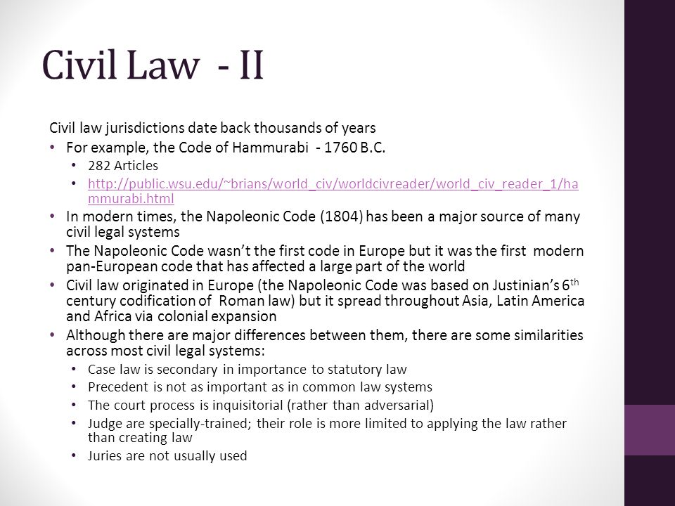 Civil Law - II Civil law jurisdictions date back thousands of years For example, the Code of Hammurabi - 1760 B.C.