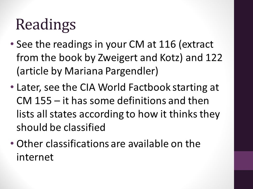 Readings See the readings in your CM at 116 (extract from the book by Zweigert and Kotz) and 122 (article by Mariana Pargendler) Later, see the CIA World Factbook starting at CM 155 – it has some definitions and then lists all states according to how it thinks they should be classified Other classifications are available on the internet