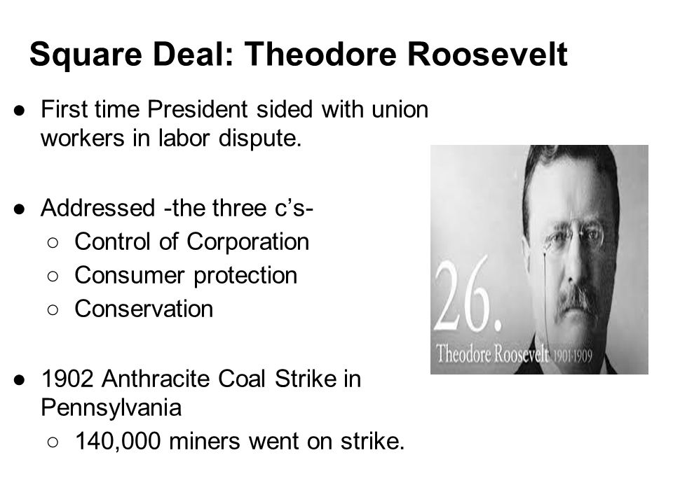 Square Deal Cont.●Anthracite operator led by George Baer.