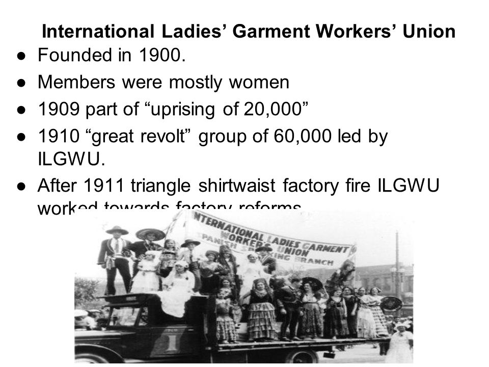 International Ladies' Garment Workers' Union ●Founded in 1900.