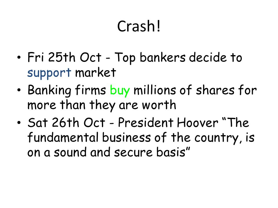 Crash Wed 23rd Oct 3 million shares sold in the last hour of trading Margin buyers told to find more cash 'Black' Thursday 13 million shares sold No buyers found Panic!!