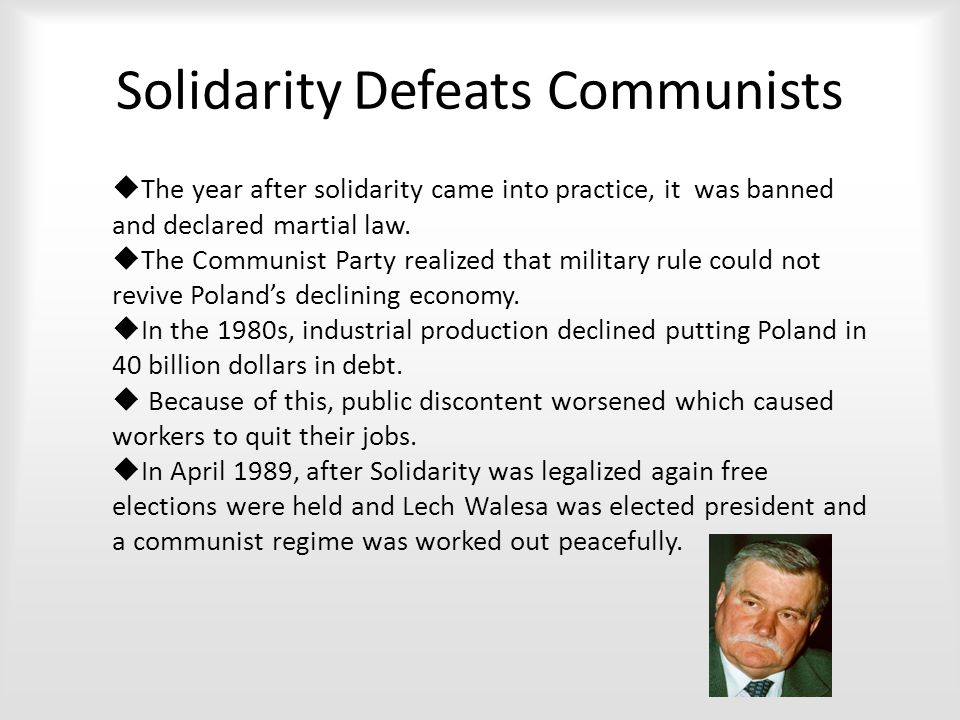 Solidarity Defeats Communists  The year after solidarity came into practice, it was banned and declared martial law.