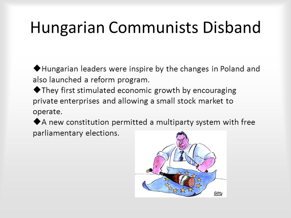 Hungarian Communists Disband  Hungarian leaders were inspire by the changes in Poland and also launched a reform program.