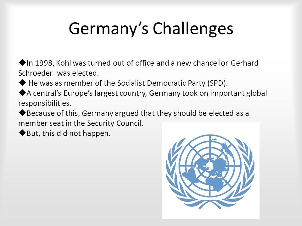 Germany's Challenges  In 1998, Kohl was turned out of office and a new chancellor Gerhard Schroeder was elected.