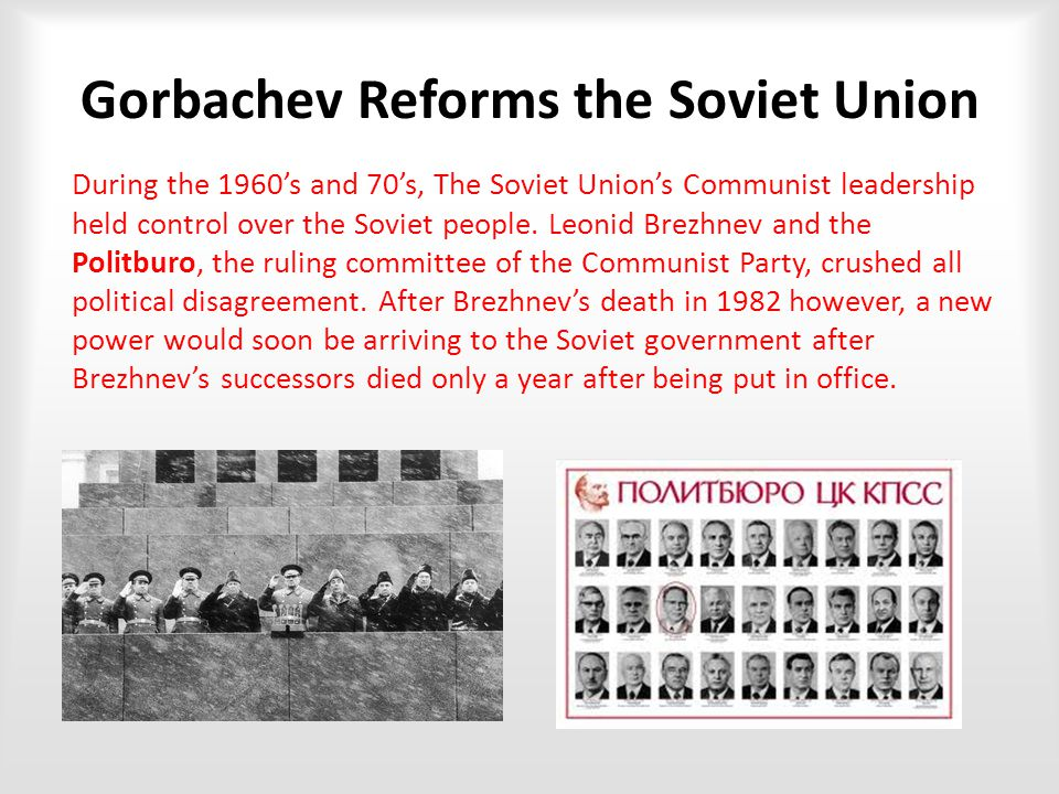 Gorbachev Reforms the Soviet Union During the 1960's and 70's, The Soviet Union's Communist leadership held control over the Soviet people.