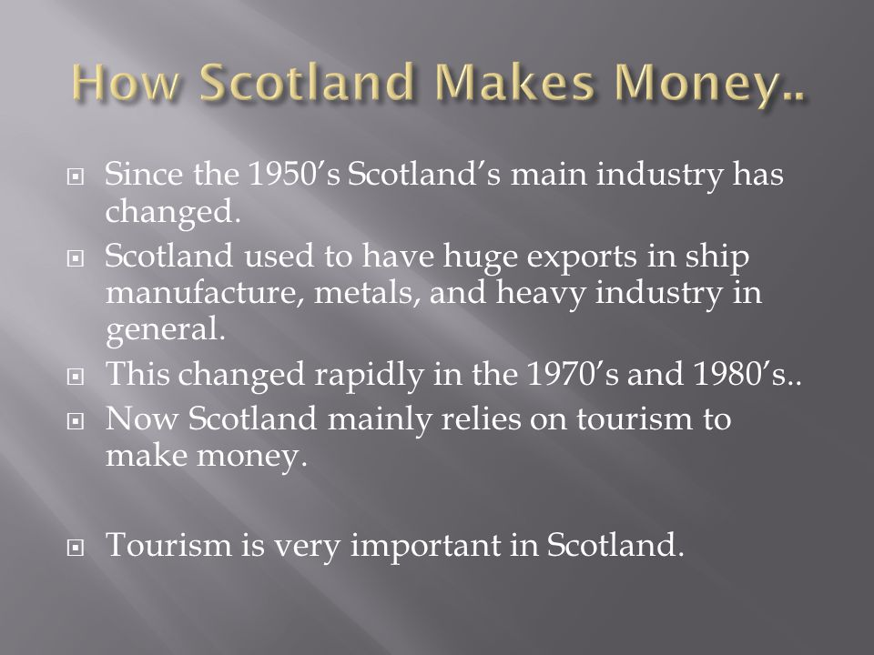  Since the 1950's Scotland's main industry has changed.
