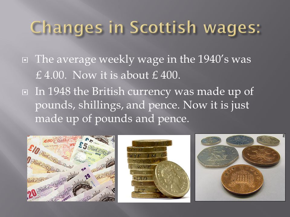  The average weekly wage in the 1940's was £ 4.00.