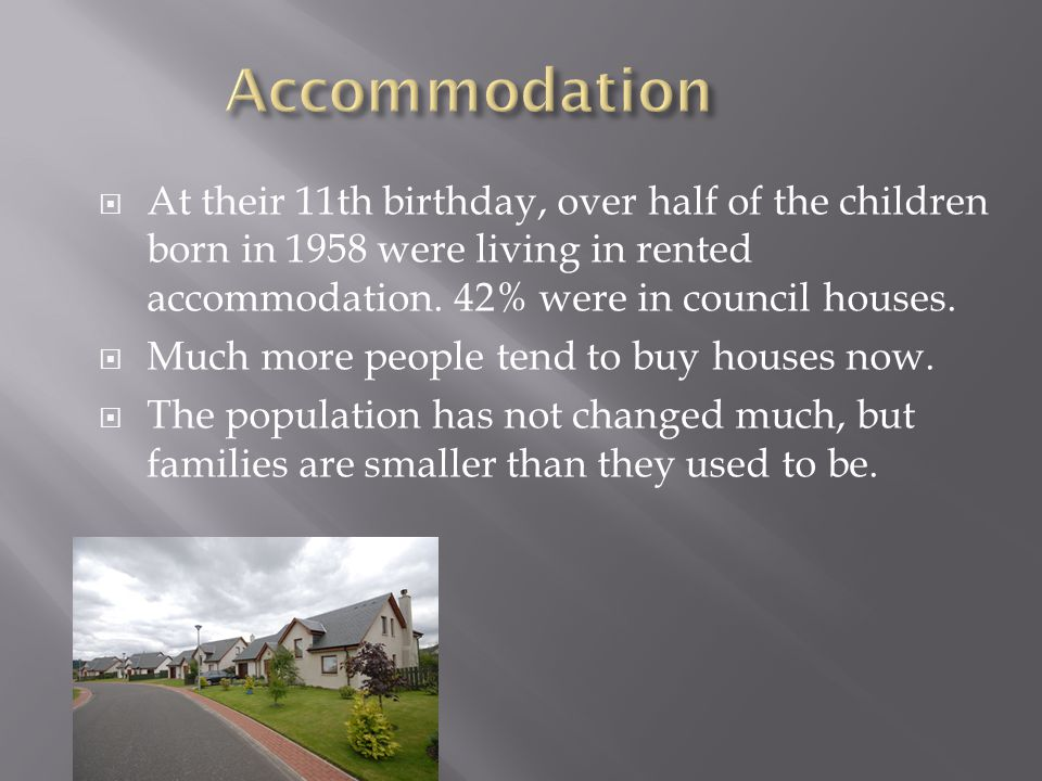  At their 11th birthday, over half of the children born in 1958 were living in rented accommodation.