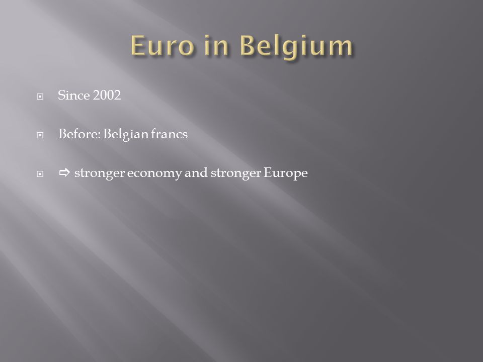  Since 2002  Before: Belgian francs   stronger economy and stronger Europe