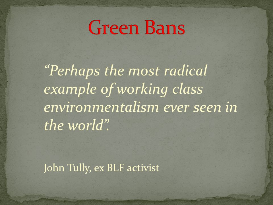 Perhaps the most radical example of working class environmentalism ever seen in the world .