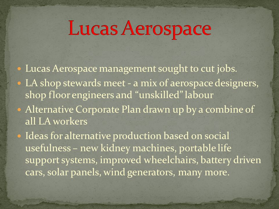 "Lucas Aerospace management sought to cut jobs. LA shop stewards meet - a mix of aerospace designers, shop floor engineers and ""unskilled"" labour Alter"