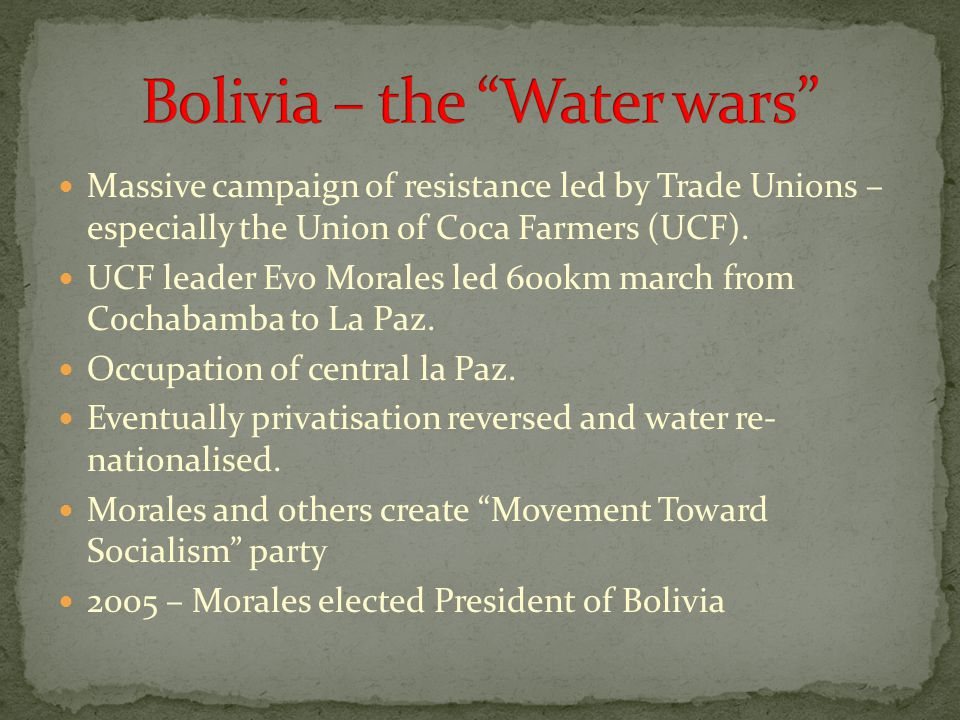 Massive campaign of resistance led by Trade Unions – especially the Union of Coca Farmers (UCF). UCF leader Evo Morales led 600km march from Cochabamb