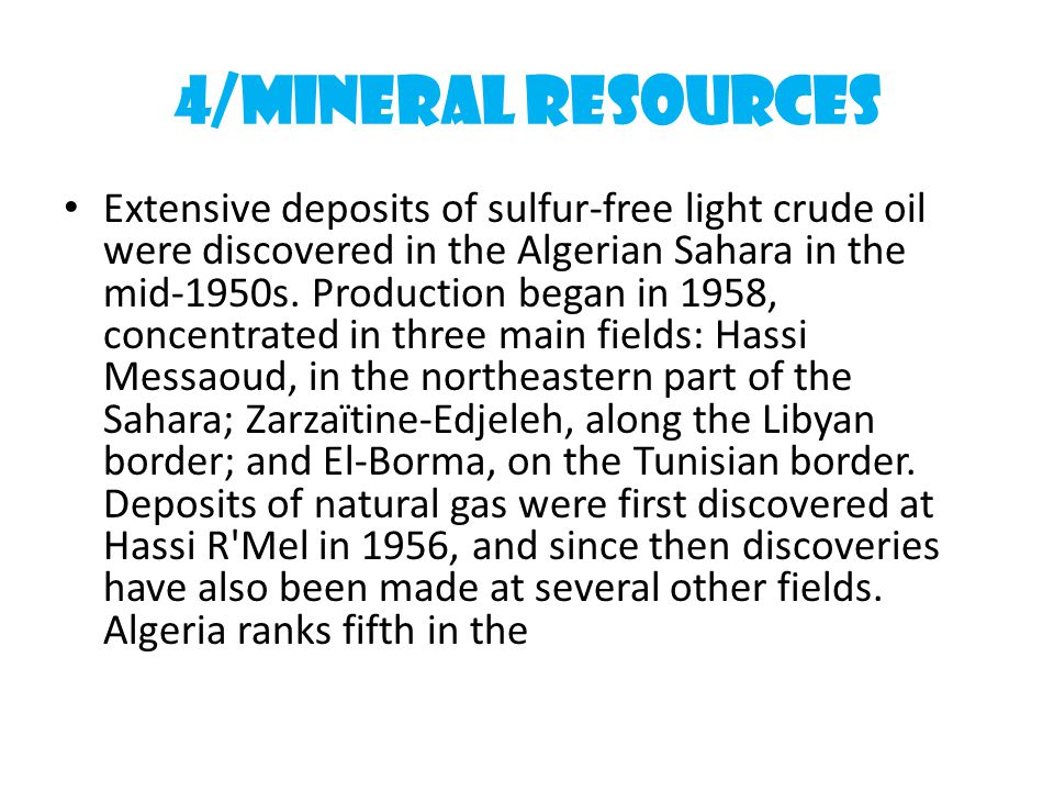 4/MINERAL RESOURCES Extensive deposits of sulfur-free light crude oil were discovered in the Algerian Sahara in the mid-1950s.