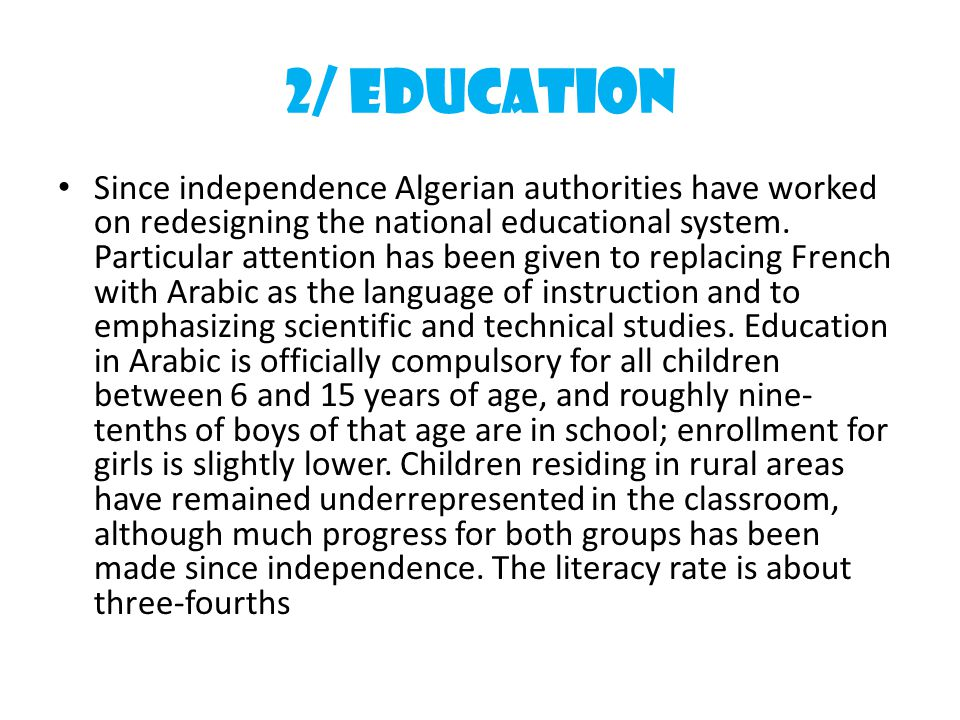 2/ EDUCATION Since independence Algerian authorities have worked on redesigning the national educational system.