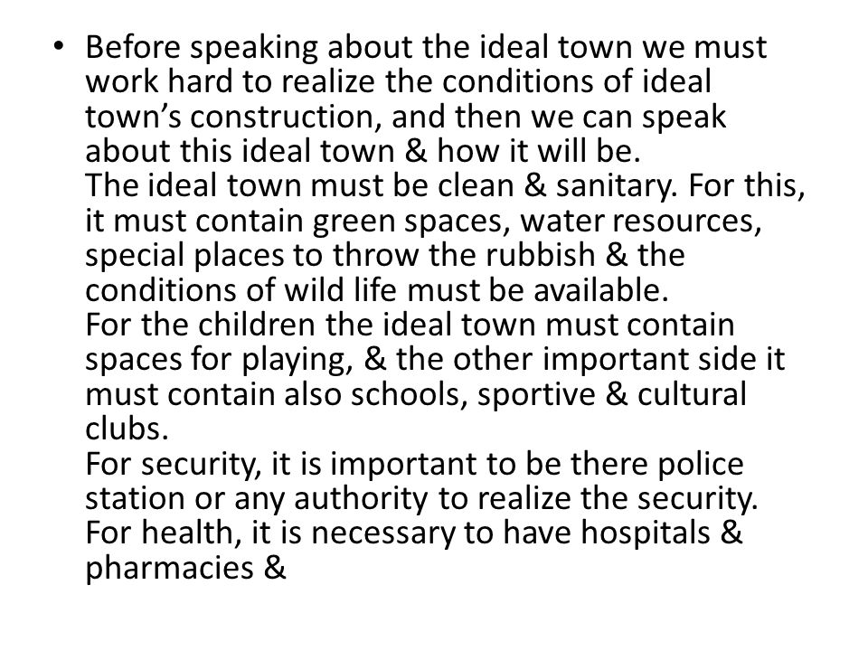 Before speaking about the ideal town we must work hard to realize the conditions of ideal town's construction, and then we can speak about this ideal town & how it will be.