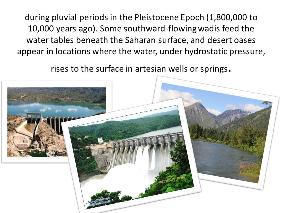 during pluvial periods in the Pleistocene Epoch (1,800,000 to 10,000 years ago).