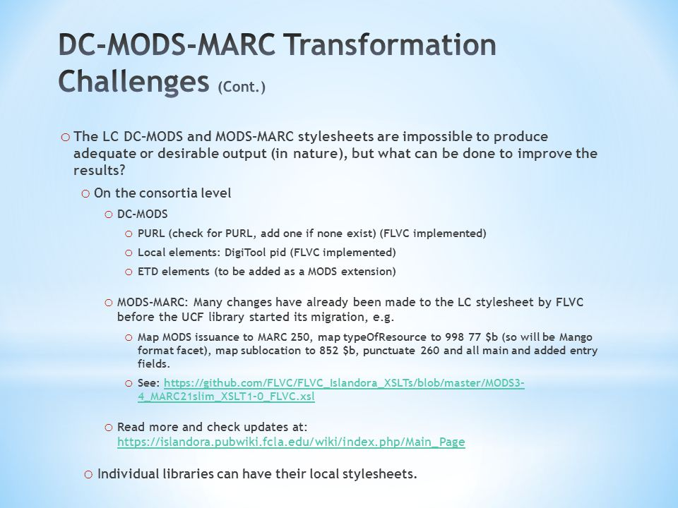 o The LC DC-MODS and MODS-MARC stylesheets are impossible to produce adequate or desirable output (in nature), but what can be done to improve the results.