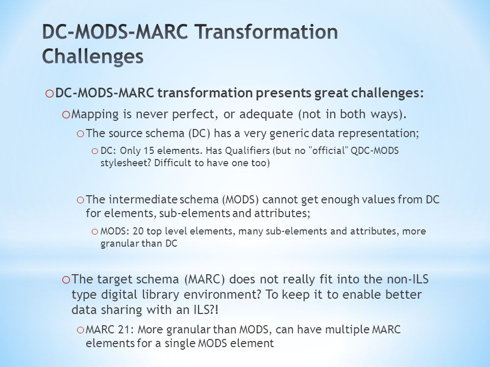 o Data ambiguity in DC-MODS mapping, for example, o Data ambiguity in MODS-MARC mapping, for example, DCMODSNotes Title Subtitle undistinguished.