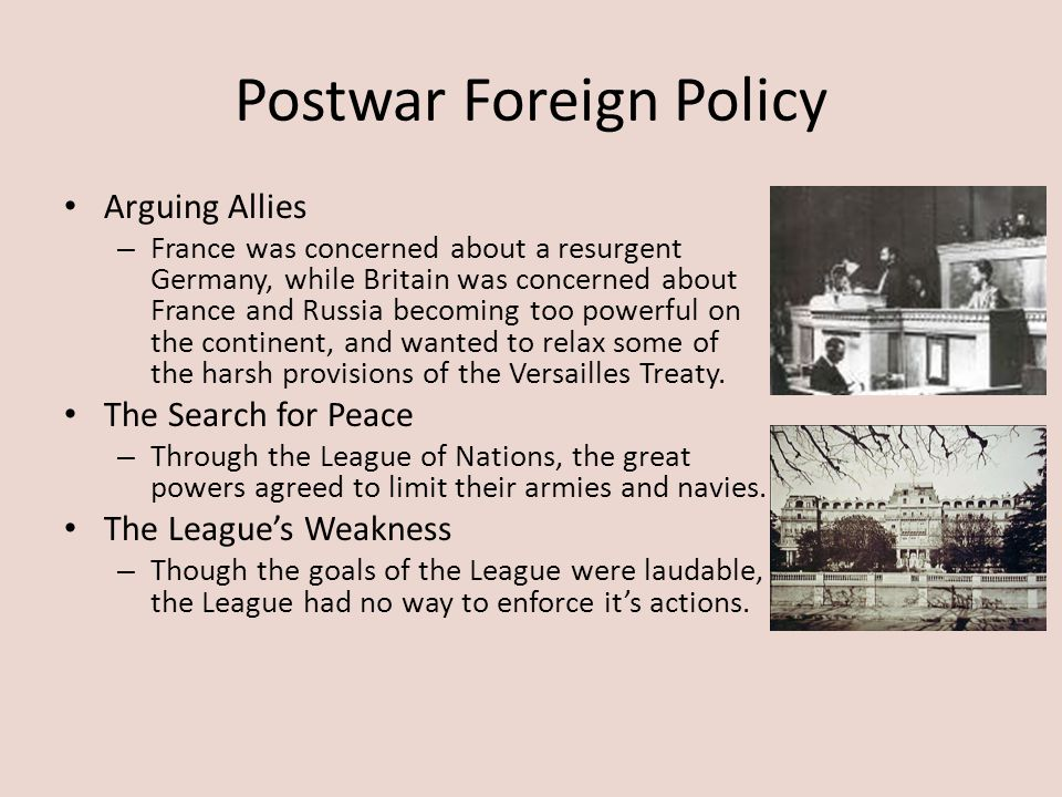 Postwar Foreign Policy Arguing Allies – France was concerned about a resurgent Germany, while Britain was concerned about France and Russia becoming t