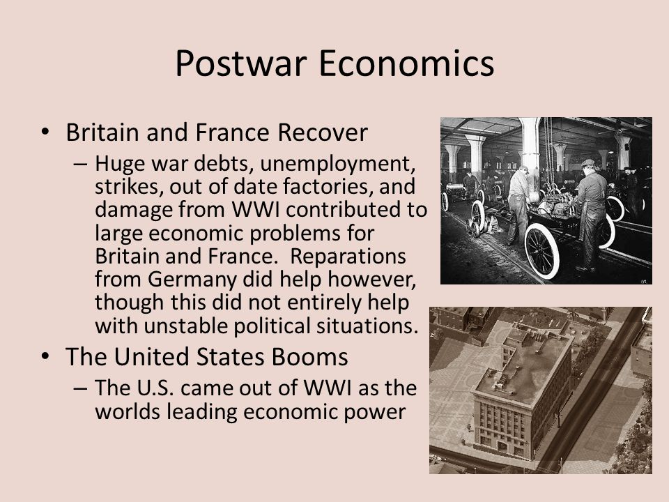 Postwar Economics Britain and France Recover – Huge war debts, unemployment, strikes, out of date factories, and damage from WWI contributed to large