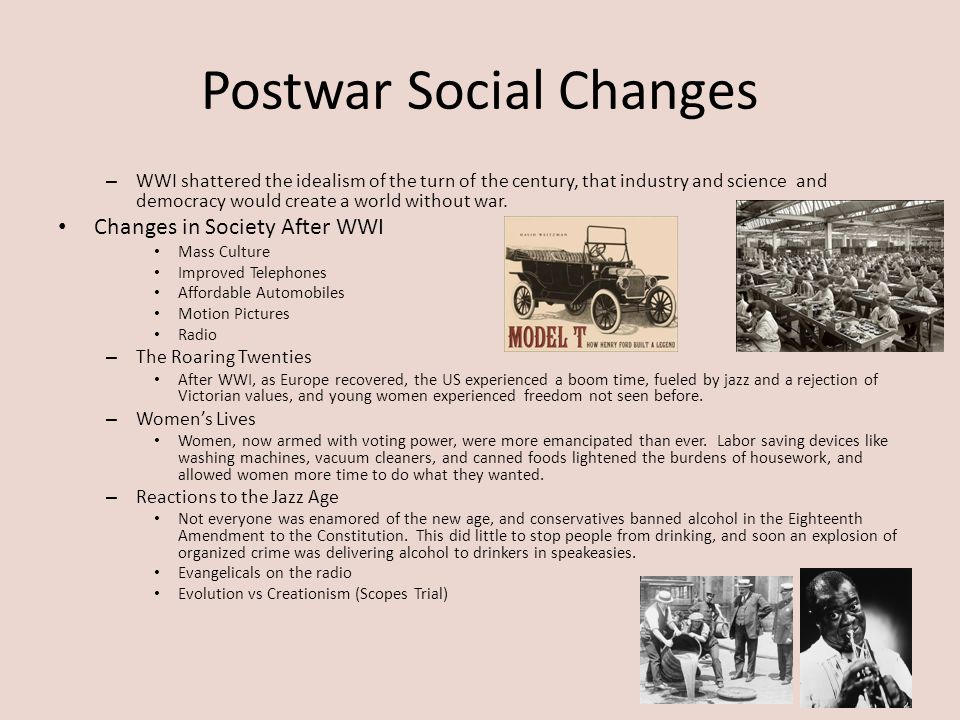 Postwar Social Changes – WWI shattered the idealism of the turn of the century, that industry and science and democracy would create a world without w
