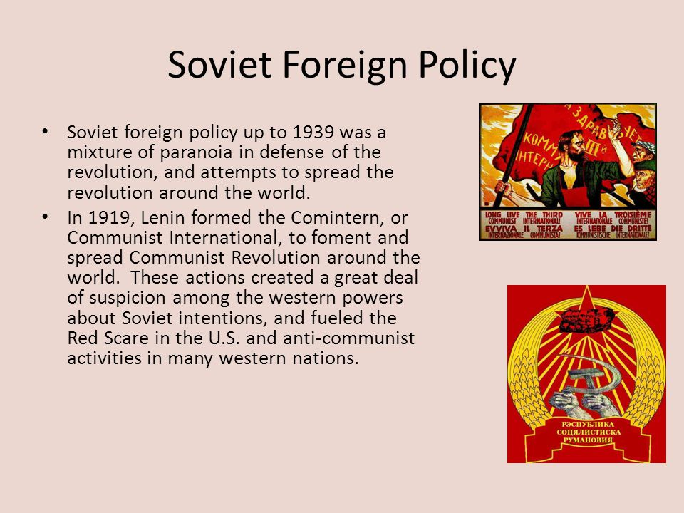 Soviet Foreign Policy Soviet foreign policy up to 1939 was a mixture of paranoia in defense of the revolution, and attempts to spread the revolution a