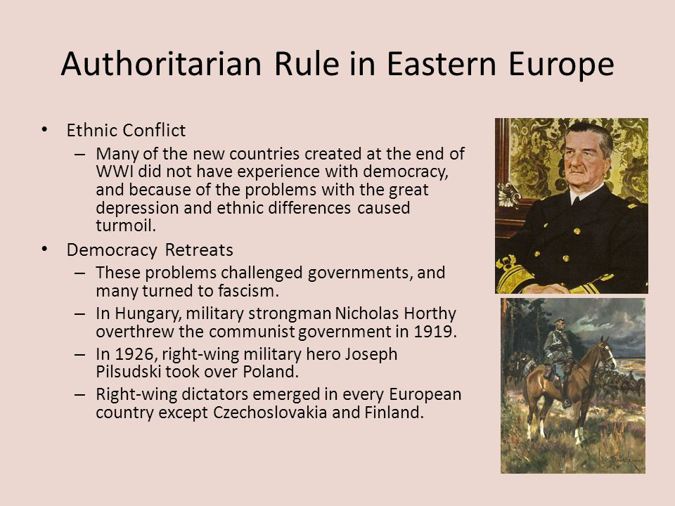 Authoritarian Rule in Eastern Europe Ethnic Conflict – Many of the new countries created at the end of WWI did not have experience with democracy, and