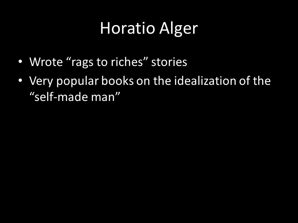 "Horatio Alger Wrote ""rags to riches"" stories Very popular books on the idealization of the ""self-made man"""